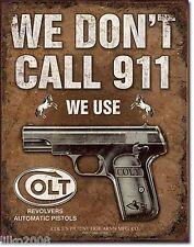 "COLT AUTOMATIC- WE DON'T CALL 911,  METAL WALL SIGN 12.5""X 16""(41X30cm) GUNS,COP"