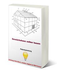 Gewächshaus bauen Technik Patentsammlung Growhouse Growbox PDF +++