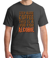 Step Aside Coffee Adult's T-shirt Job for Alcohol Funny Tee for Men - 1368C