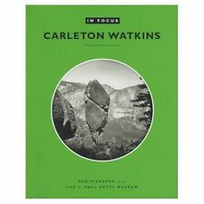 In Focus: Carleton E.Watkins: Photographs from the J.Paul Getty Museum, Naef, .,