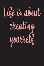 Life Is about Creating Yourself : Blank Lined Journal - 6x9 - Motivational...