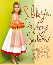 I LIKE YOU by AMY SEDARIS,,, Hospitality Under The Influence,, hardback