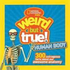 Weird But True Human Body: 300 Outrageous Facts about Your Awesome Anatomy, Nati