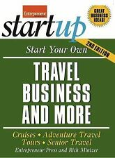 Start Your Own Travel Business: Cruises, Adventure Travel, Tours, Senior Trav...