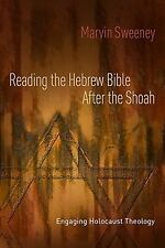 Reading the Hebrew Bible after the Shoah : Engaging Holocaust Theology by Marvin