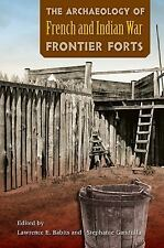 The Archaeology of French and Indian War Frontier Forts (2015, Paperback)