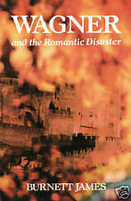 WAGNER AND THE ROMANTIC DISASTER by Burnett James