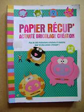 Papier récup activité bricolage création + de 200 réalisations de 6-12 ans /R54