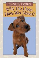 Why Do Dogs Have Wet Noses? by Stanley Coren (2008, Paperback)