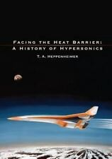 Facing the Heat Barrier: A History of Hypersonics by National Aeronautics and Ad