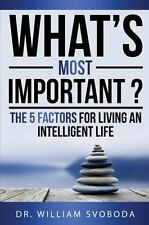 What's Most Important?: The 5 Factors for Living an Intelligent Life (Paperback