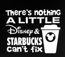 NOTHING A LITTLE DISNEY and STARBUCKS CAN'T FIX vinyl decal