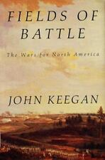 Fields of Battle: The Wars for North America, Keegan, John, Good Condition, Book