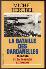 MICHEL HERUBEL, LA BATAILLE DES DARDANELLES 1914-1916