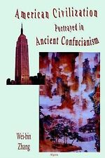 NEW American Civilization Portrayed in Ancient Confucianism by Wei-bin Zhang