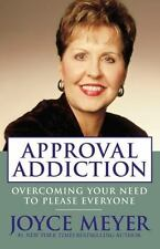 Approval Addiction : Overcoming Your Need to Please Everyone by Joyce Meyer (200