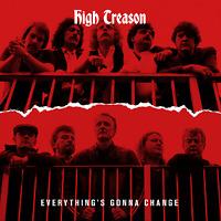 HIGH TREASON - EVERYTHING'S GONNA CHANGE