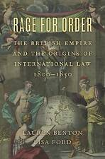 Rage for Order: The British Empire and the Origins of International Law, 1800 1850 by Lisa Ford, Lauren Benton (Hardback, 2016)