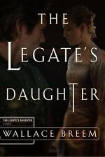 The Legate's Daughter Breem, Wallace Hardcover