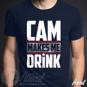 CAM MAKES ME DRINK T-Shirt Cam Newton Patriots Football Fan Jersey Shirt Funny