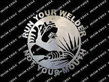 Run Your Welder Not Your Mouth Garage Sign Fabricator Gift Idea Wall Art Mig Tig