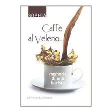 Caffè al veleno... Memorie di una baristaSophiaLa MandragoraLibro Nuovo