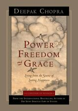 Power, Freedom, and Grace: Living from the Source of Lasting Happiness by Deepak