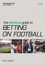 The Definitive Guide to Betting on Football (Racing Post Expert Series),Kevin P