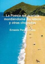 La Poesia Me Acaricia Mordiendome Los Labios y Otras Chorradas by Ernesto...