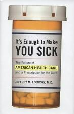 It's Enough to Make You Sick: The Failure of American Health Care and-ExLibrary