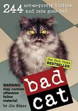 Bad Cat : 244 Not-So-Pretty Kitties and Cats Gone Bad by Jim Edgar (2004,...