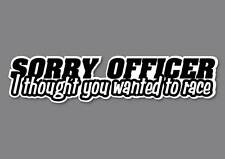 Sorry Officer Sticker quality 7 year vinyl  car jdm drift v8  shift