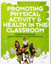 Promoting Physical Activity and Health in the Classroom by Robert P. Pangrazi