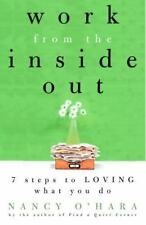 Work from the Inside Out: Seven Steps to Loving What You Do, O'Hara, Nancy, 0609