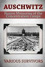 NEW Auschwitz: Frozen Memories of the Concentration Camps by Various Survivors