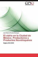 Vidrio en la Ciudad de M?xico. Productores y Productos Novohispanos: By Peral...
