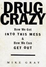 Drug Crazy: How We Got Into This Mess and How We Can Get Out by Gray, Mike