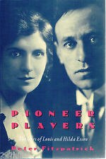 Pioneer Players: The Lives of Louis and Hilda Esson by Peter Fitzpatrick
