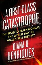 A First-Class Catastrophe: Road to Black Monday, the Worst Day on Wall Street