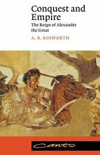 Conquest and Empire: The Reign of Alexander the Great (Canto) by Bosworth, A. B