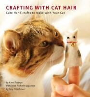 Crafting with Cat Hair: Cute Handicrafts to Make with Your Cat: By Tsutaya, K...
