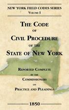 New York Field Codes, 1850-1865 Ser.: The Code of Civil Procedure of the...