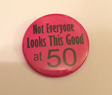 50th Birthday Badge Not Everyone Looks this Good at 50 50mm birthday gift PINK