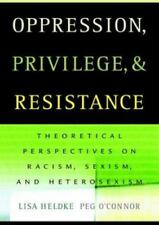 Oppression, Privilege, and Resistance: Theoretical Perspectives on Racism, Sexis