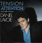 45TRS VINYL 7''/ FRENCH SP DANIEL LAVOIE / TENSION ATTENTION NOUVELLE VERSION