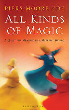 All Kinds of Magic: A Quest for Meaning in a Material World by Piers Moore Ede