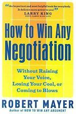 How to Win Any Negotiation: Without Raising Your Voice, Losing Your Cool, or Com
