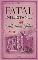 Shaw, Catherine, Fatal Inheritance, Very Good Book