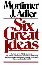 Six Great Ideas Mortimer J. Adler Paperback