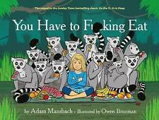 YOU HAVE TO FUCKING EAT by ADAM MANSBACH HARDBACK - NEW